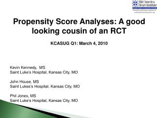 Propensity Score Analyses: A good looking cousin of an RCT  KCASUG Q1: March 4, 2010