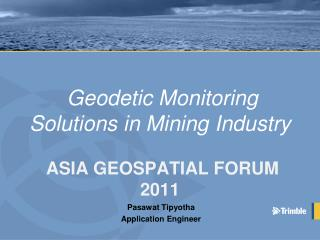 Geodetic Monitoring Solutions in Mining Industry   ASIA GEOSPATIAL FORUM 2011