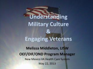 Understanding Military Culture  & Engaging Veterans