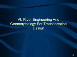 VI. River Engineering And Geomorphology For Transportation Design