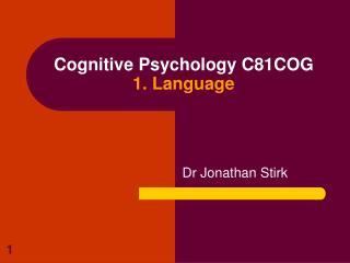 Cognitive Psychology C81COG 1. Language
