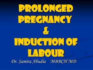 Prolonged pregnancy  & Induction of labour