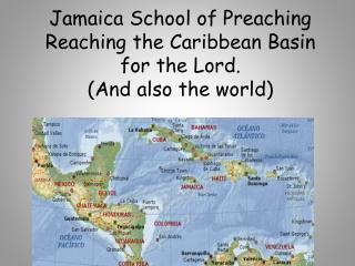 Jamaica School of Preaching Reaching the Caribbean Basin for the Lord. (And also the world)