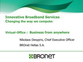 Nikolaos Desypris ,  Chief Executive Officer BROnet Hellas S.A.