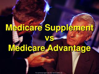 Medicare Supplement  vs  Medicare Advantage
