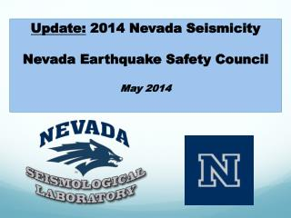 Update:  2014 Nevada Seismicity Nevada Earthquake Safety Council May 2014