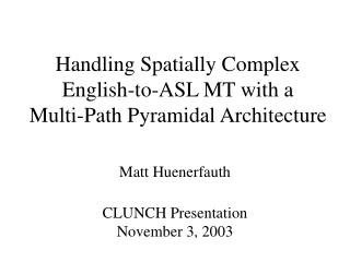 Handling Spatially Complex English-to-ASL MT with a  Multi-Path Pyramidal Architecture