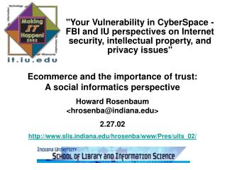 Your Vulnerability in CyberSpace -             FBI and IU perspectives on Internet security, intellectual property, and
