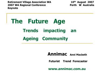 The   Future   Age          Trends    impacting    an            Ageing   Community