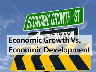 Economic Growth Vs. Economic Development