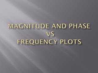 Magnitude and Phase  vs  Frequency Plots