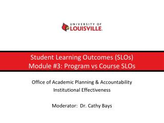 Student Learning Outcomes (SLOs) Module #3: Program  vs  Course SLOs
