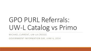 GPO PURL Referrals: UW-L Catalog vs Primo