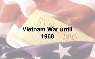Vietnam War until 1968