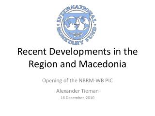 Recent Developments in the Region and Macedonia