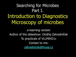 Searching for Microbes Part I. Introduction to Diagnostics Microscopy of microbes