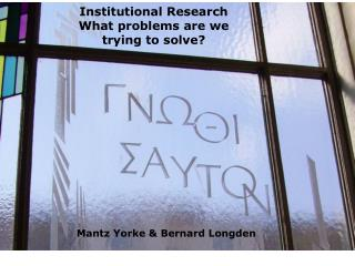 Institutional Research What problems are we trying to solve?