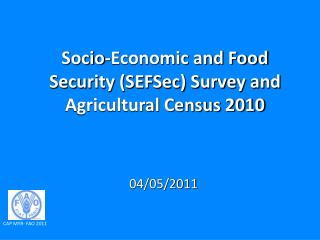 Socio-Economic and Food Security (SEFSec) Survey and Agricultural Census 2010