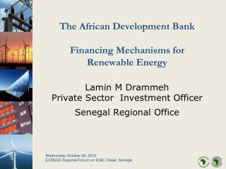 The African Development Bank  Financing Mechanisms for  Renewable Energy