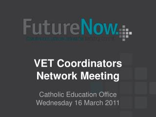 VET Coordinators  Network Meeting Catholic Education Office Wednesday 16 March 2011