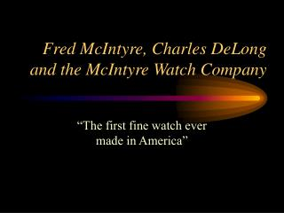 Fred McIntyre, Charles DeLong and the McIntyre Watch Company