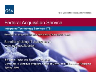 Benefits of Using GSA for your Information Technology Needs Benefits of Using IT Schedule 70 www.gsa.gov/itcenter