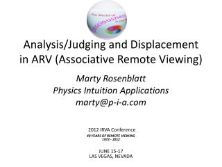 2012 IRVA Conference 40 YEARS OF REMOTE VIEWING 1972 - 2012 JUNE 15-17 LAS VEGAS, NEVADA