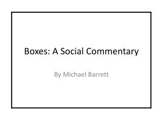 Boxes: A Social Commentary