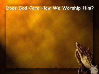 Does God Care How We Worship Him?