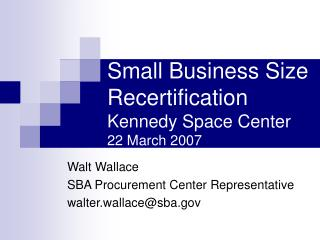 Small Business Size Recertification Kennedy Space Center 22 March 2007