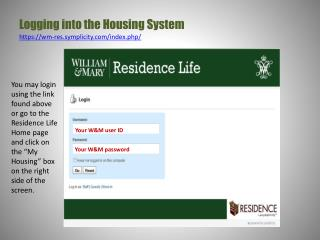 Logging  into  the Housing System https:// wm-res.symplicity/index.php/