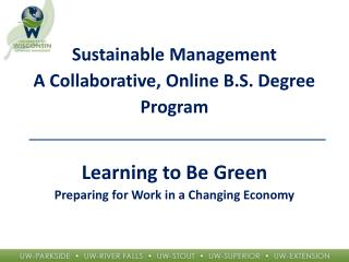Sustainable Management A Collaborative, Online B.S. Degree  Program  Learning to Be Green