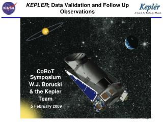 KEPLER ; Data Validation and Follow Up Observations