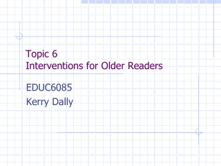 Topic 6 Interventions for Older Readers