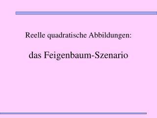 Reelle quadratische Abbildungen: das Feigenbaum-Szenario