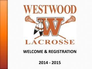 WELCOME & REGISTRATION 2014 - 2015