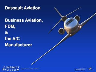 Dassault Aviation Business Aviation, FDM, & the A/C Manufacturer