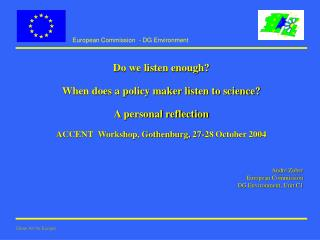 Do we listen enough?  When does a policy maker listen to science?  A personal reflection