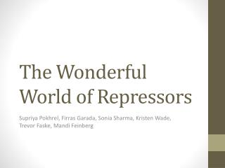 The Wonderful World of Repressors