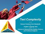Text Complexity   and the  Kansas Common Core Standards  for  English Language Arts  and  Literacy in History