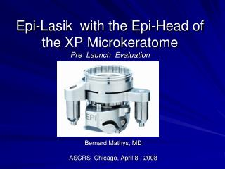 Epi-Lasik  with the Epi-Head of the XP Microkeratome Pre  Launch  Evaluation