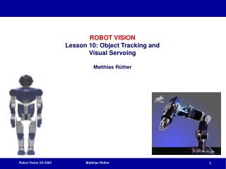 ROBOT VISION Lesson 10: Object Tracking and Visual Servoing Matthias Rüther