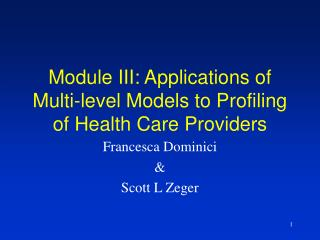 Module III: Applications of Multi-level Models to Profiling of Health Care Providers