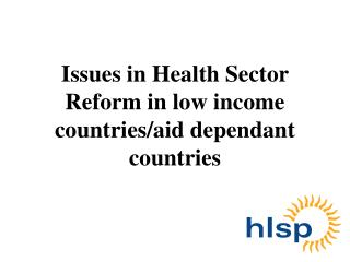 Issues in Health Sector Reform in low income countries/aid dependant countries