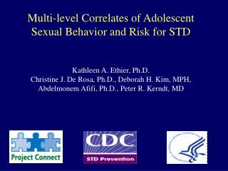 Multi-level Correlates of Adolescent Sexual Behavior and Risk for STD Kathleen A. Ethier, Ph.D.