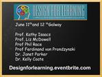 June 11th and 12th    Galway  Prof. Kathy Isaacs Prof. Liz McDowell Prof Phil Race Prof Ferdinand von Prondzynski Dr. Ja
