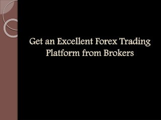 Get an Excellent Forex Trading Platform from Brokers