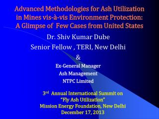 Dr. Shiv Kumar Dube Senior Fellow , TERI, New Delhi  & Ex-General Manager Ash Management