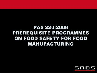 PAS 220:2008                       PREREQUISITE PROGRAMMES ON FOOD SAFETY FOR FOOD MANUFACTURING
