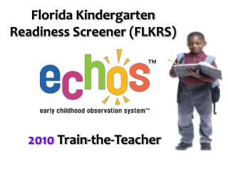 Florida Kindergarten Readiness Screener (FLKRS) 2010 Train-the-Teacher
